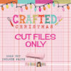 Crafted Christmas Cut Files Only