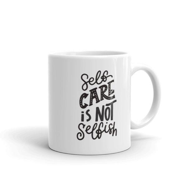 Self Care is Not Selfish - Mug